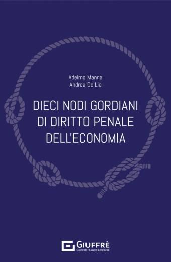DIECI NODI GORDIANI DI DIRITTO PENALE DELL'ECONOMIA
