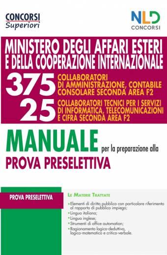 Manuale Completo per la PROVA PRESELETTIVA per il Concorso 375 Collaboratori di Amministrazione Contabile Consolare seconda Area F2 + 25 collaboratori Tecnici per i Servizi di Informatica, Telecomunicazioni e cifra seconda area F2