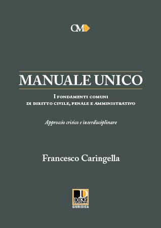 MANUALE UNICO - I FONDAMENTI COMUNI DI DIRITTO CIVILE, PENALE E AMMINISTRATIVO