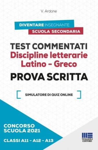 Test commentati Discipline letterarie Latino - Greco Classi A11/A12/A13 - Prova scritta